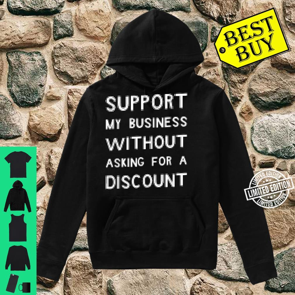 Support My Business Without Asking For A Discount Shirt hoodie