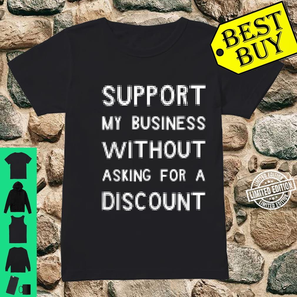 Support My Business Without Asking For A Discount Shirt ladies tee