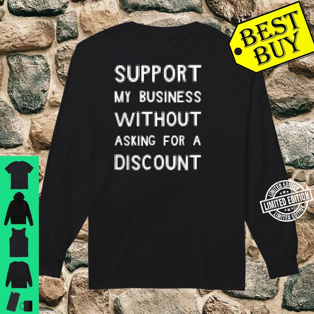 Support My Business Without Asking For A Discount Shirt long sleeved