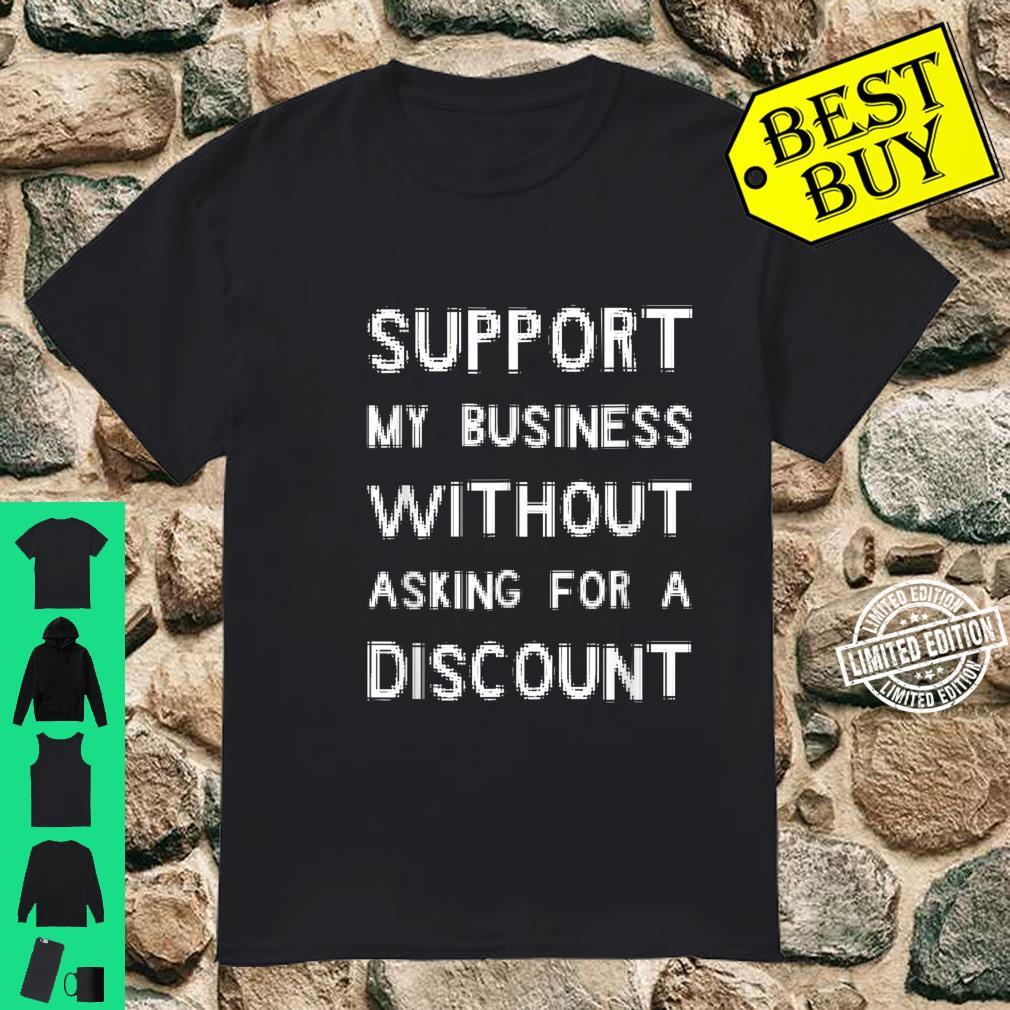 Support My Business Without Asking For A Discount Shirt