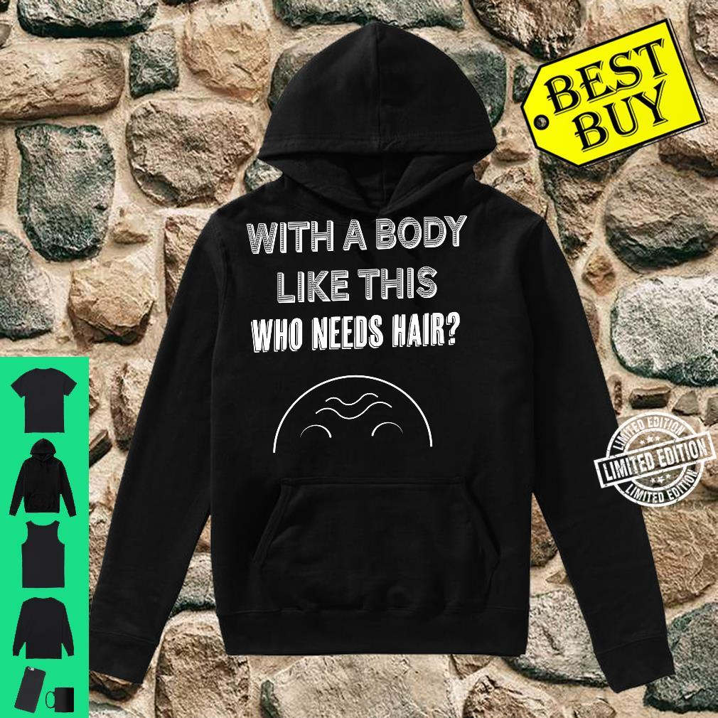 With a body like this who needs hair Shirt hoodie