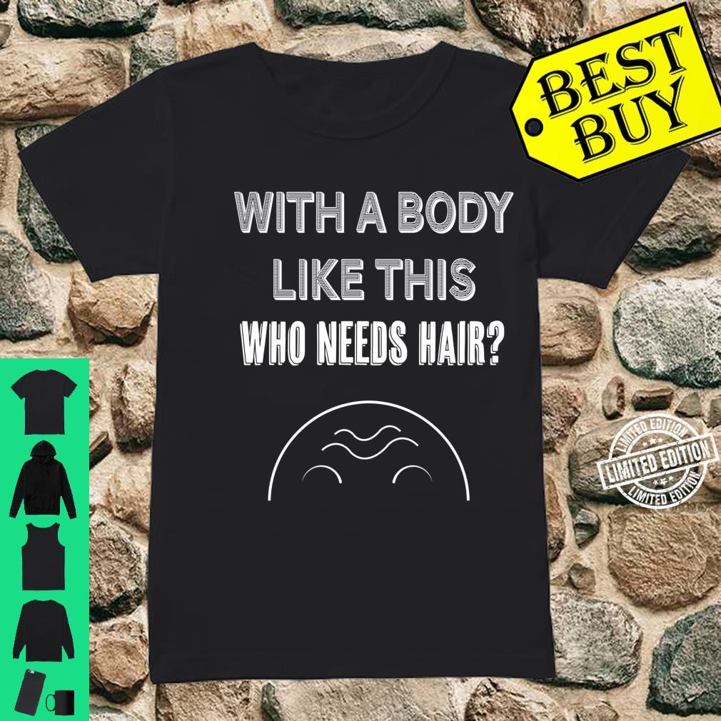 With a body like this who needs hair Shirt ladies tee