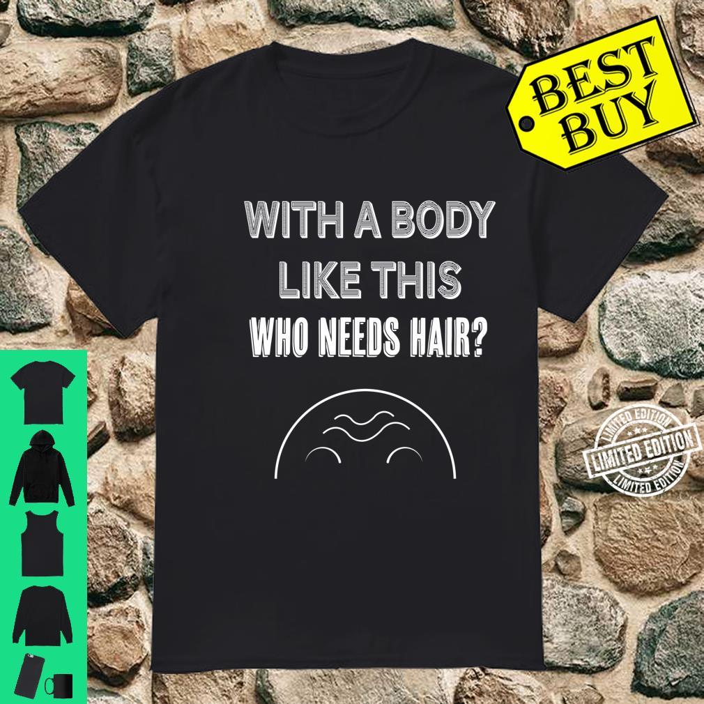 With a body like this who needs hair Shirt