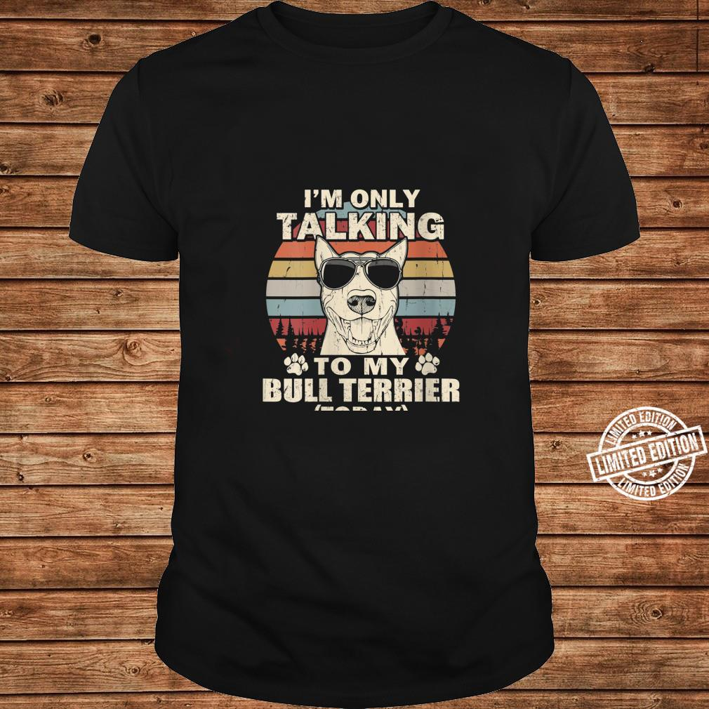 Womens I'm Only Talking To My Bull Terrier Today Vintage Shirt long sleeved