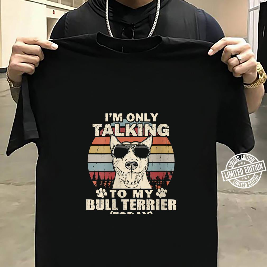 Womens I'm Only Talking To My Bull Terrier Today Vintage Shirt sweater