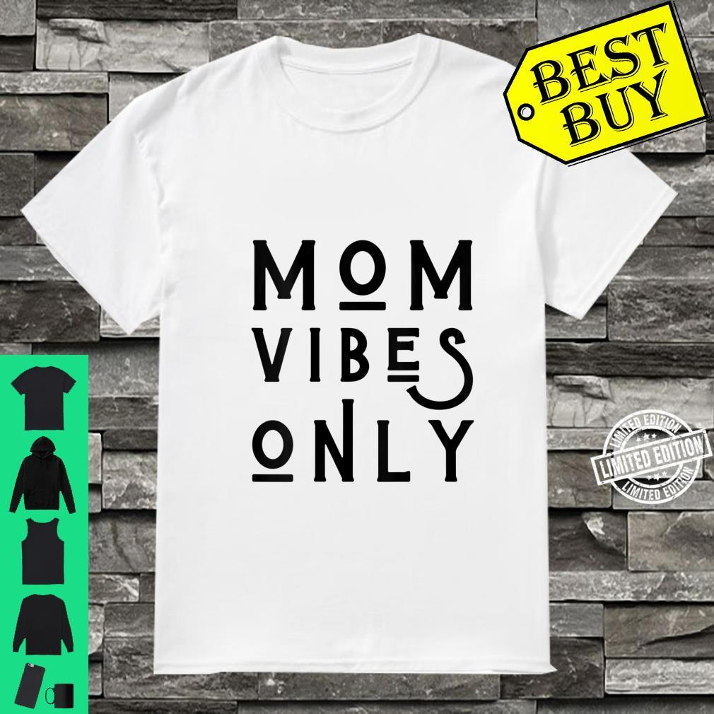 Womens Mom Vibes Only Mother's Day Love Mom Mommy Girls Shirt