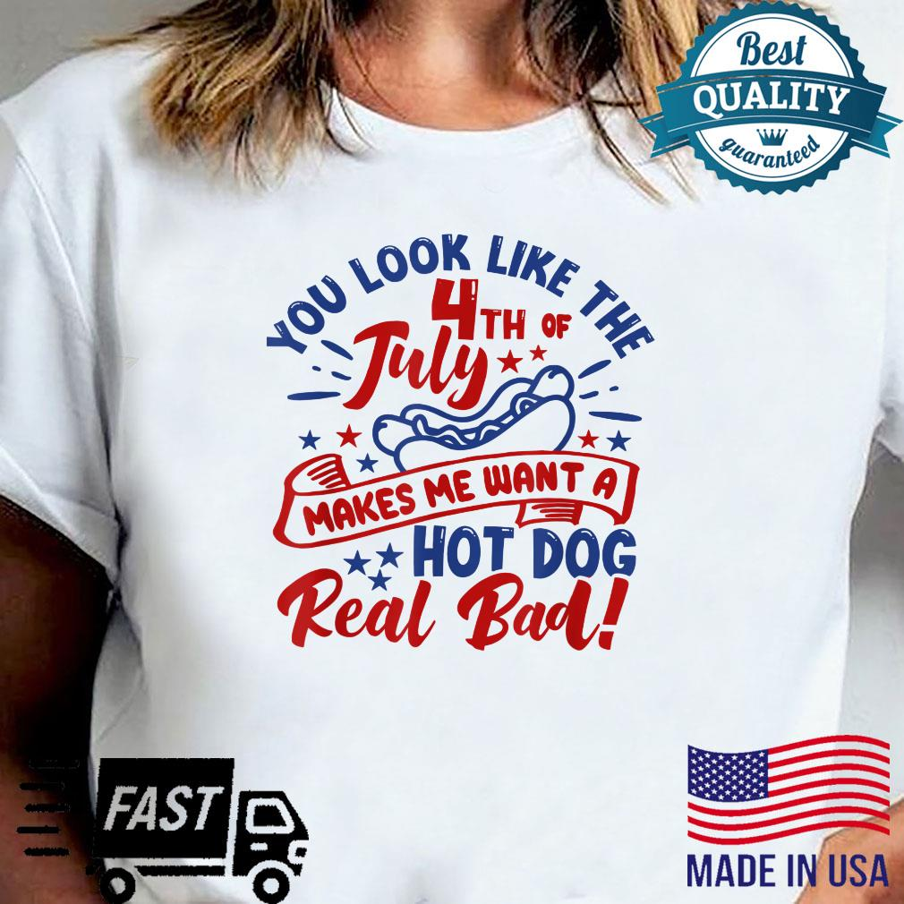 You look like the 4th of July makes me want a hotdog Shirt sweater